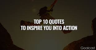Quotes To Inspire Interesting These 48 Powerful Quotes Will Inspire You Into Action Goalcast
