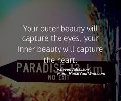 Your Inner Beauty Quotes Best of Your Outer Beauty Will Capture The Eyes Your Inner Beauty Will