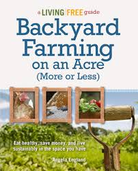 Backyard Farming On An Acre (More Or Less) (Living Free Guides ...
