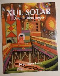 xul solar xul solar a spiritualistic utopia english
