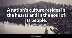 Gandhi Quotes Fascinating A Nation's Culture Resides In The Hearts And In The Soul Of Its