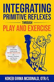 Primitive Reflexes Chart Integrating Primitive Reflexes Through Play And Exercise An