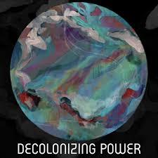 Decolonizing Power