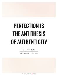 Authenticity Quotes Simple Perfection Is The Antithesis Of Authenticity Picture Quotes