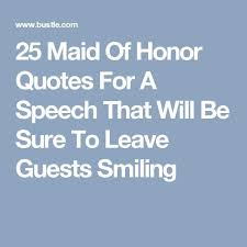 Wedding Speech Quotes 24 Quotes For Your Maid Of Honor Speech Honor Quotes Maids And 11