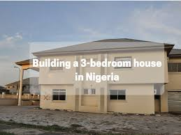 how much does it cost to build a 3 bedroom bungalow in nigeria money making it managing it and giving it away in nigeria