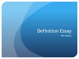 definition essay wit comp definition a definition essay is an  1 definition essay wit comp 2
