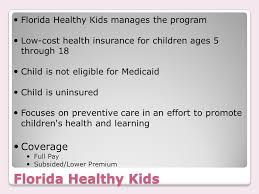 27 florida healthy kids florida healthy kids manages the program low cost health insurance for