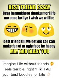 best friend essay dear haramkhoro thanku meri life aane ke liye  best friend ugly and dekh bhai best friend essay dear haramkhoro thanku meri
