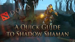 dota 2 guide shadow shaman done quick youtube