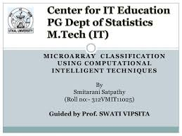 Thesis ppt  MICROARRAY CLASSIFICATION USING COMPUTATIONAL I N T E L L I G E N T T E C H N I Q U ES
