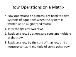 row operations on a matrix row operations on a matrix are used to solve systems of