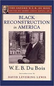black reconstruction in america the oxford w e b du bois an  black reconstruction in america the oxford w e b du bois an essay toward a history of the part which black folk played in the attempt to reconstruct