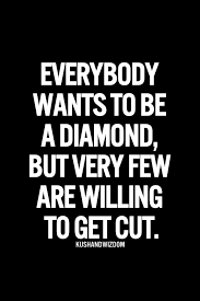 Very Inspiring Quotes About Life Gorgeous Quote Everybody Wants To Be A Diamond But Very Few Are Willing
