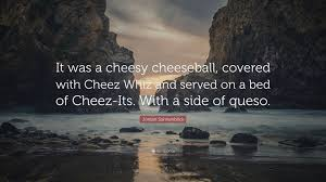 Jordan Sonnenblick Quote It Was A Cheesy Cheeseball Covered With