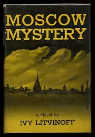Moscow Mystery by LITINOFF, Ivy: Very Good Hardcover (1943) | Between the  Covers-Rare Books, Inc. ABAA