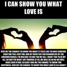 I can show you what love is Give me the chance to show you what it ... via Relatably.com