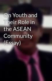 on youth and their role in the asean community essay aaron  on youth and their role in the asean community essay