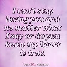 I Love You With All My Heart Quotes Interesting I Can't Stop Loving You And No Matter What I Say Or Do You Know My