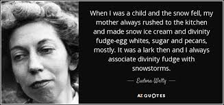 eudora welty quote when i was a child and the snow fell my  when i was a child and the snow fell my mother always rushed to the