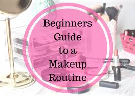 makeup routine for beginners love fashion makeup