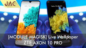 MODULE MAGISK ~ Live Wallpaper ZTE Axon ...