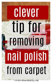 clever tip for removing nail polish from carpet one of my favorite carpet cleaning hacks