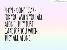 I Care About You Quotes Enchanting People Don't Care For You When You Are Alone They Just Care For You