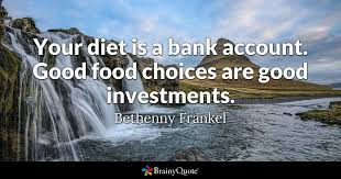Investment Quotes Impressive Your Diet Is A Bank Account Good Food Choices Are Good Investments