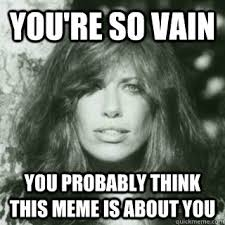 You're so vain You probably think this meme is about you - Scumbag ... via Relatably.com