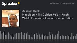 napoleon hill s golden rule ralph waldo emerson s law of  napoleon hill s golden rule ralph waldo emerson s law of compensation part 1 of 2