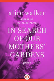 in search of our mothers gardens w ist prose by alice walker