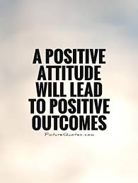 best positive attitude quotes ideas stay a positive attitude will lead to positive outcomes picture quotes