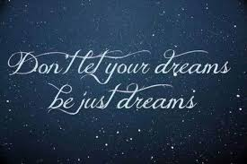 Just Dream Quotes Best Of Dont Let Your Dreams Be Just Dreams Quotes Well Said