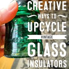 creative ways to upcycle vintage glass insulators