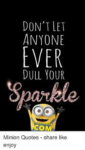 DON'T LET ANYONE EVER DULL YOUR Sparkle NIO COM Minion Quotes Stunning Sparkle Quotes