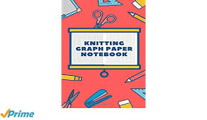 Knitting Graph Paper Notebook Design Your Own Knitting Patterns