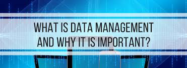 What Is Data Management And Why It Is Important