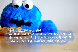 cookie monster quotes love. Brilliant Quotes Cookie Monster Knows Whats Up  In Quotes Love A