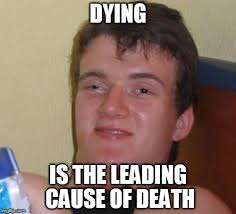 The leading cause of death - Imgflip via Relatably.com