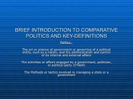 comparative politics brief introduction to comparative politics and key definitions politics the art or science of