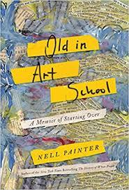 old in art a memoir of starting over nell painter 9781640090613 amazon books