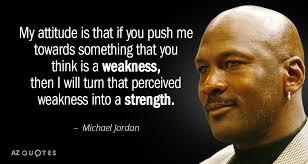 Michael Jordan Quotes Extraordinary Michael Jordan Quote My Attitude Is That If You Push Me Towards