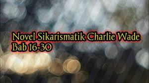 Novel si karismatik charlie wade bab 21 bahasa indonesia charlie wade bab 21 indonesia ruy9x1iva4fdsm novel si karismatik charlie wade bab 21 ini merupaka karya dari lord leaf yang kini bukunya : Blur 25 Menenangkan Pikiran 25 Youtube