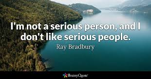 Ray Bradbury Quotes Gorgeous I'm Not A Serious Person And I Don't Like Serious People Ray