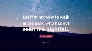 "The Vow Quotes Amazing J R R Tolkien Quote ""Let Him Not Vow To Walk In The Dark Who"
