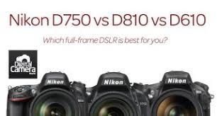 Nikon D750 Vs D810 Vs D610 10 Key Differences You Need To