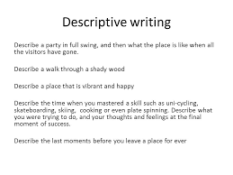 to understand how to write a piece of effective descriptive  descriptive writing