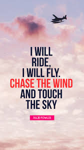 I Will Ride I Will Fly Chase The Wind And Touch The Sky Quote