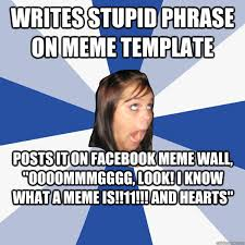 Writes stupid phrase on meme template posts it on Facebook meme ... via Relatably.com
